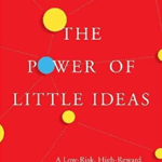 "The Power of Little Ideas Harnesses the ""Third Way"" of Innovation"