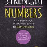 Strength in Numbers is a Guide for the Actuary Student Who Wants to Build a $100,000 Business