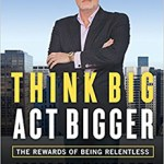 To Grow Your Business, You Must Think Big, Act Bigger