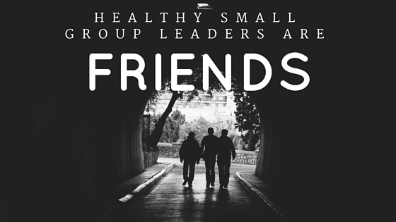Healthy Small Group Leaders Are Friends