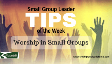 Small Group Leader TIPs of the Week: Worship in Groups