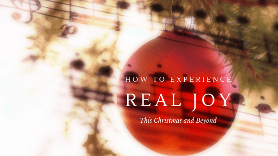 How to Experience Real Joy This Christmas and New Year