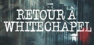 Retour à Whitechapel : Michel Moatti nous révèle la véritable identité de Jack l'Eventreur