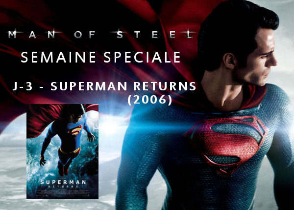 Superman - Semaine Man Of Steel : J-3 - Superman Returns (2006) semaineMOS51