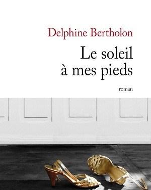 Delphine Bertholon – Le soleil à mes pieds