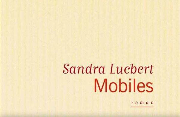rentrée littéraire 2013 - Sandra Lucbert - Mobiles Mobiles Sandra Lucbert