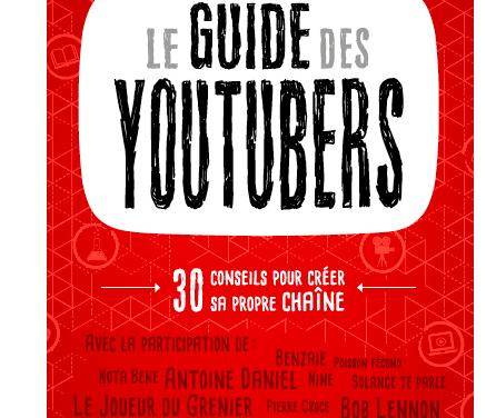 Le Guide des Youtubers en kiosque ! Comment faire le tri parmi les vidéastes ?