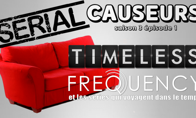 Serial Causeurs parle de Timeless, Frequency, Flash, Westworld, This Is Us…