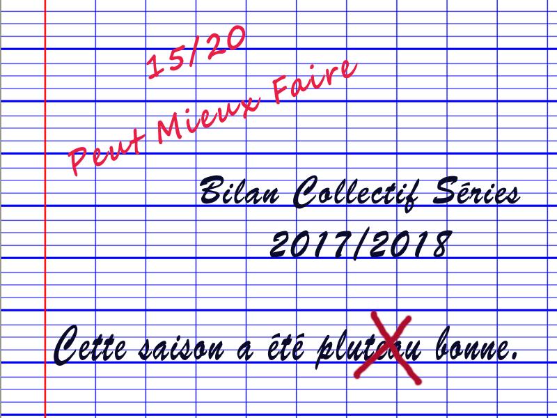 Bilan Collectif de la Saison Séries 2017/2018 : quelle est la meilleure série de l'année?