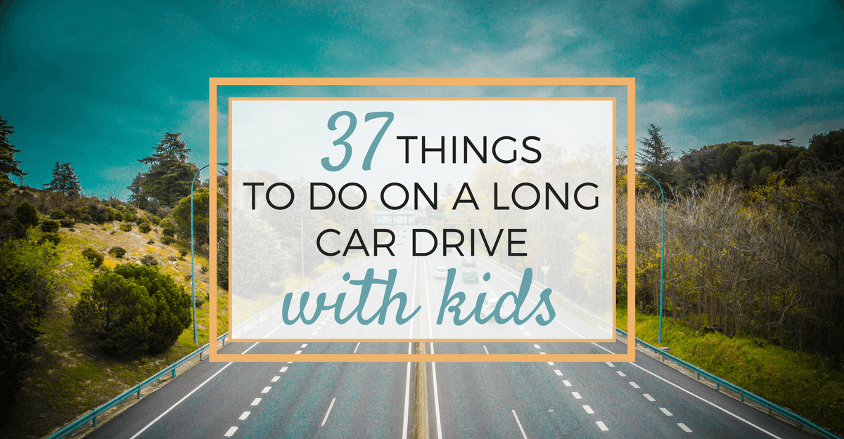 37 Things To Do On A Long Car Drive With Kids