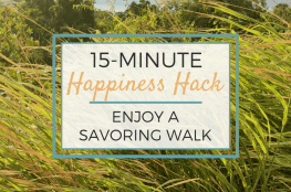 15 Minute Happiness Hack Enjoy a Savoring Walk