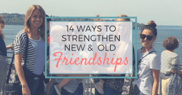 Ways to Strengthen New and Old Friendships