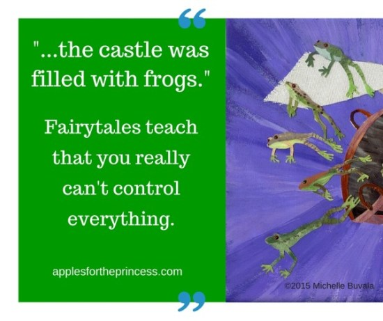 Fairytales teach that you really can't control everything. applesfortheprincess.com