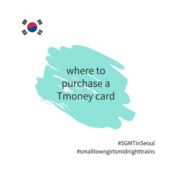 SGMT | Seoul | Where to purchase a Tmoney card