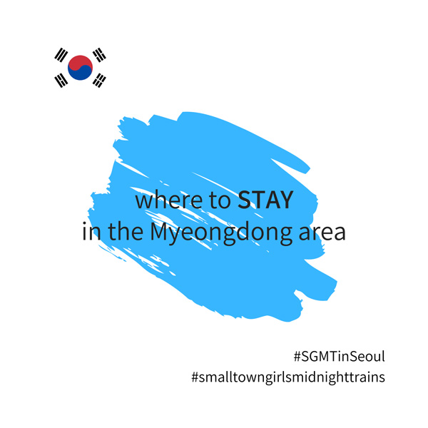 SGMT | Seoul | Where to stay in the Myeongdong area