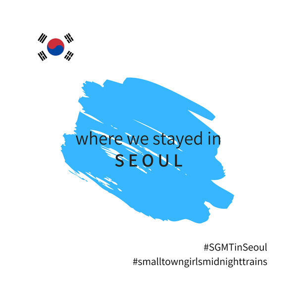 SGMT Seoul | Where we stayed in Seoul
