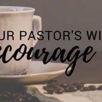 Encouraging Pastors' Wives