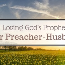 Loving God's Prophet, your Preacher-Husband: Before and After the Sermon, Part One