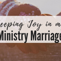 Keeping Joy in my Ministry Marriage Part 2