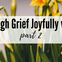 Walking through Grief Joyfully with the Gospel, Part Two