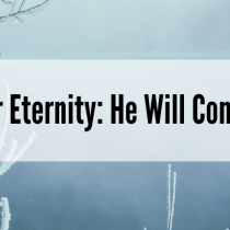 Hope for Eternity: He Will Come Again