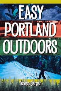 Easy Portland Outdoors by Teresa Bergen.