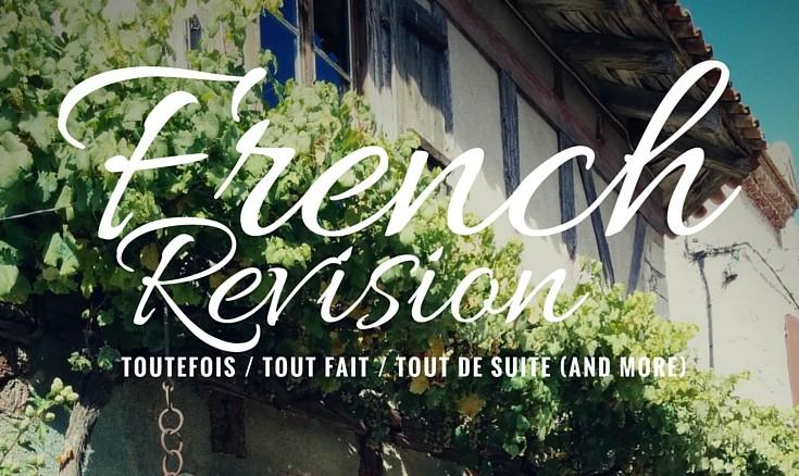 French Revision: Toutefois / Tout Fait / Tout de Suite (and more)