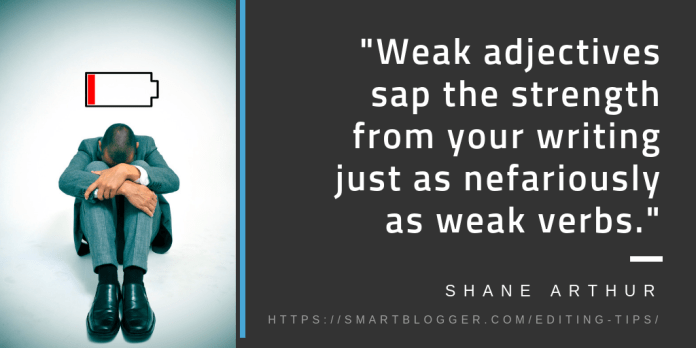Weak adjectives sap the strength from your writing.