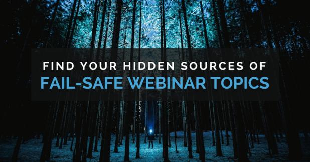 Find your hidden sources of fail-safe webinar topics.