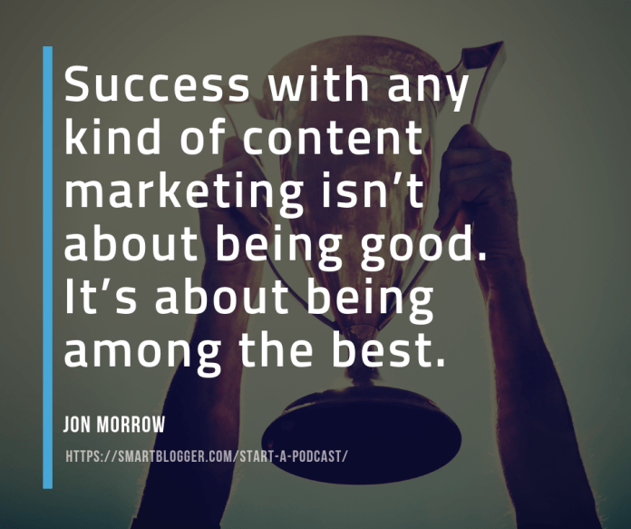 Success with any kind of content marketing is about being among the best.