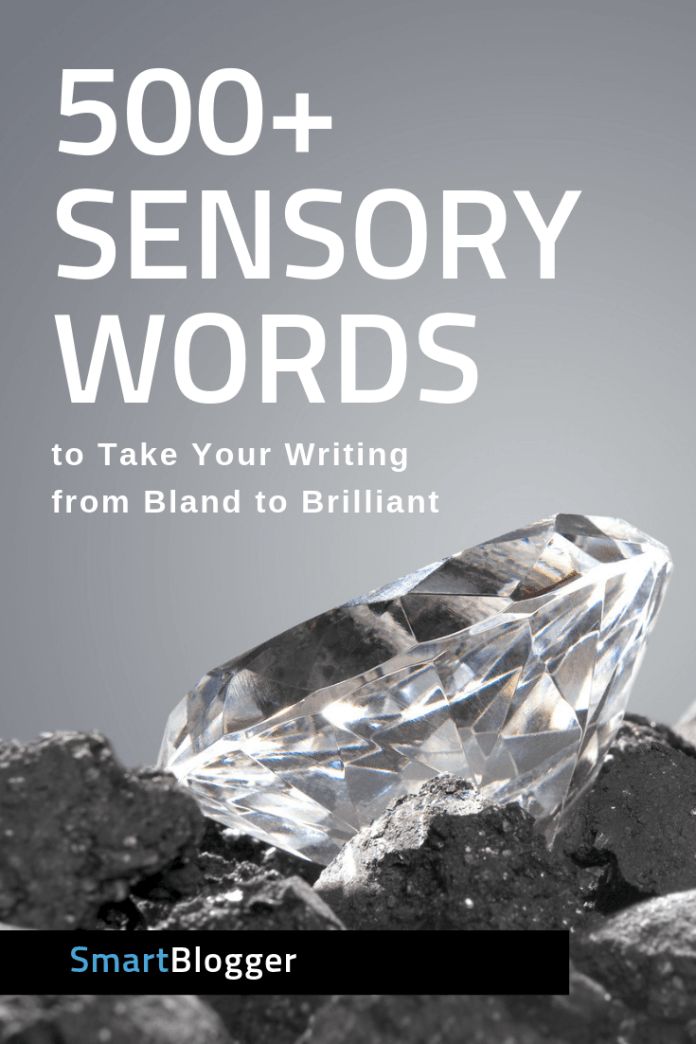 581 Sensory Words to Take Your Writing from Bland to Brilliant