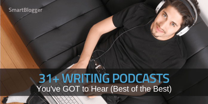 31+ Writing Podcasts You've GOT to Hear (Best of the Best)