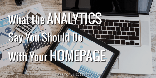 What the analytics say you should do about your nonprofit website homepage