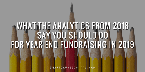 what the analytics from 2018 say you should do for year end fundraising in 2019