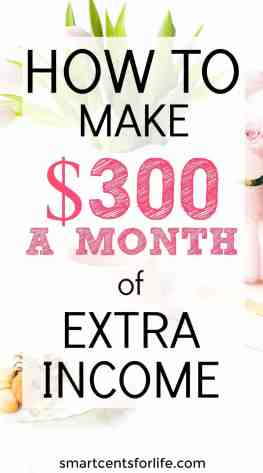 How To Make $300 A Month of Extra Income