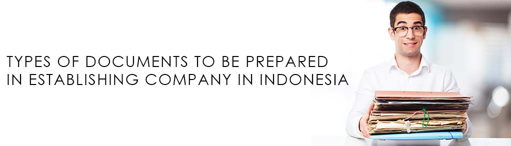TYPES-OF-DOCUMENTS-TO-BE-PREPARED-IN-ESTABLISHING-COMPANY-IN-INDONESIA
