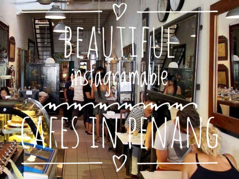 Beautiful Instagramable Cafes you should totally visit in Penang