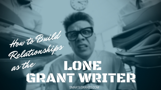 How to Build Relationships as the Lone Grant Writer, Grant Professional