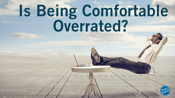 Are you too comfortable? Is comfort overrated?