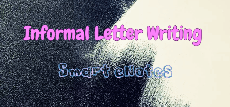 Informal Letter Writing- Types, Parts, Format  and Samples of Informal Letters