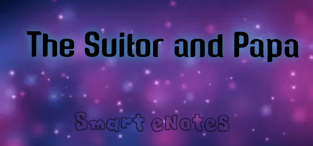 The Suitor and Papa By Anton Chekhov- Summary and Solved Questions