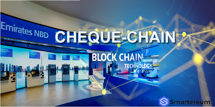 Cheque Chain National Bank of Dubai uses blockchain technology to prevent fraud Unveils UAE
