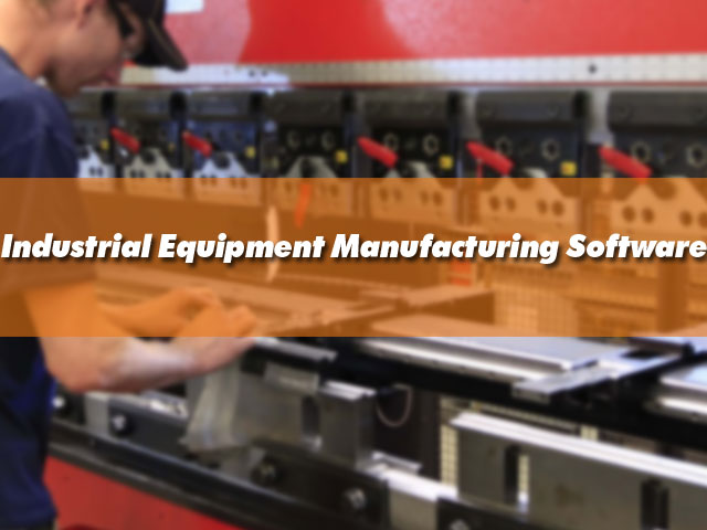 Industrial Machine & Equipment Manufacturing Software