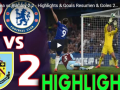 Match Update: EPL Chelsea FC vs Burnley 2-2 (23/4/2019)