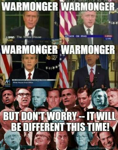 War monger D and R but dont worry it will be different this time