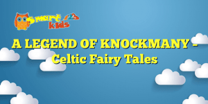 Read more about the article A LEGEND OF KNOCKMANY – Celtic Fairy Tales