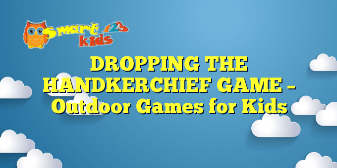 DROPPING THE HANDKERCHIEF GAME – Outdoor Games for Kids