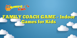 FAMILY COACH GAME – Indoor Games for Kids