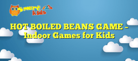 HOT BOILED BEANS GAME – Indoor Games for Kids