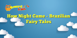 How Night Came – Brazilian Fairy Tales